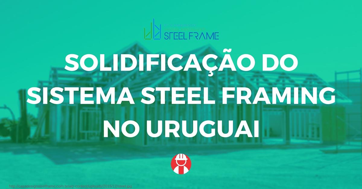 Solidificação do sistema Steel Framing no Uruguai